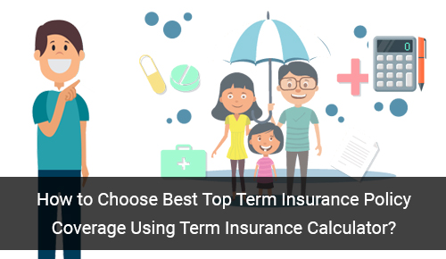 Choosing Right Term Insurance Coverage is Now Easy with Term Insurance Calculator