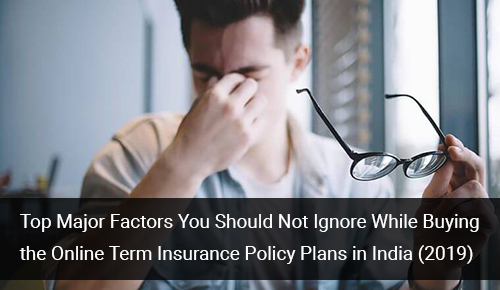 Factors You Can't Ignore While Buying Online Term Insurance Plan in India