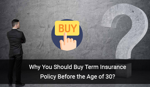 Why Is It Advisable to Buy Term Insurance Plan Before Age of 30 in India