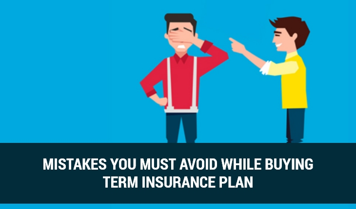 Mistakes You Must Avoid While Buying Term Insurance Plan