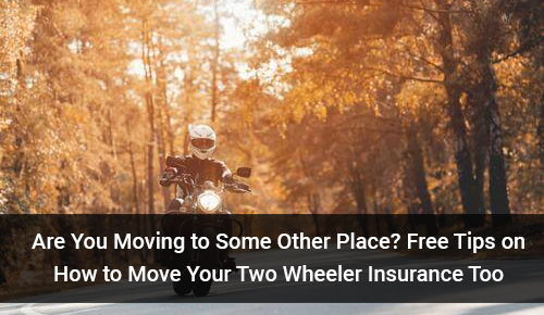 Are You Moving to Some Other Place? Free Tips on How to Move Your Two Wheeler Insurance Too