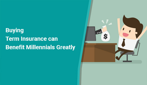 Buying Term Insurance can Benefit Millennials Greatly