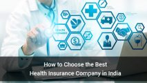 How to Choose the Best Health Insurance Company in India
