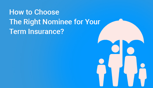 How to Choose the Right Nominee for Your Term Insurance?