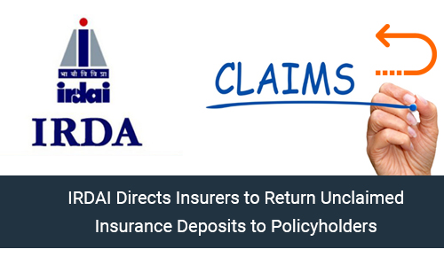 IRDAI Directs Insurers to Return Unclaimed Insurance Deposits to Policyholders