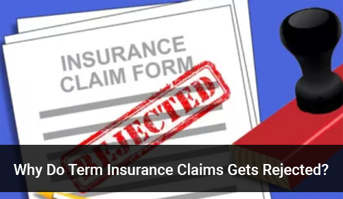 Why Do Term Insurance Claims Gets Rejected?