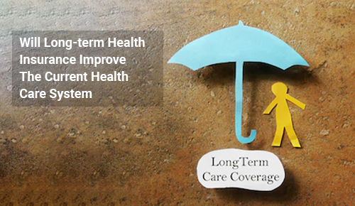 Will Long-term Health Insurance Improve The Current Health Care System