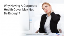 Why Having A Corporate Health Cover May Not Be Enough
