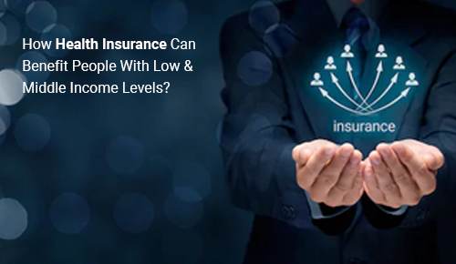 How Health Insurance Can Benefit People With Low & Middle Income Levels?