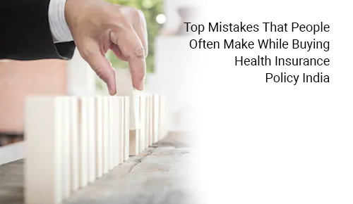 Top Mistakes That People Often Make While Buying Health Insurance Plans in India