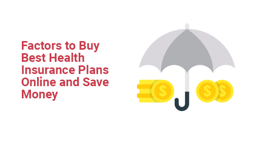 Factors Which You Must Know Before Buying Best Health Insurance Plans Online