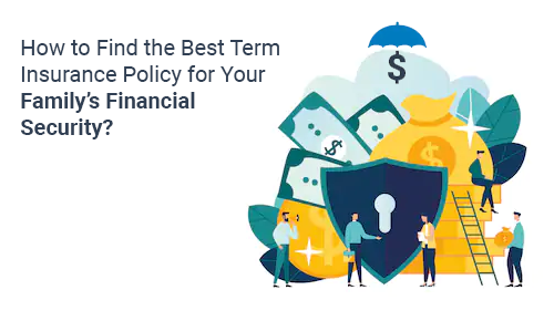 How to Find Best Term Insurance Policy for Your Family's Financial Security?