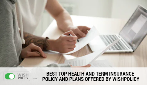 Health and Term Insurance Plans Offered By WishPolicy