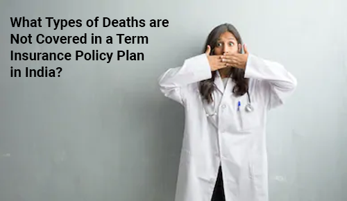 What Types of Deaths are Not Covered in a Term Insurance Policy Plan in India