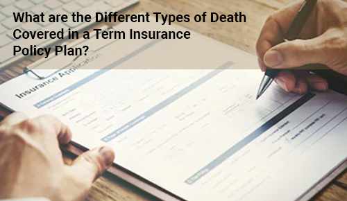 What Are The Different Types of Death Covered in a Term Insurance Plan?