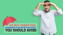 Term Insurance Plan Buying Mistakes