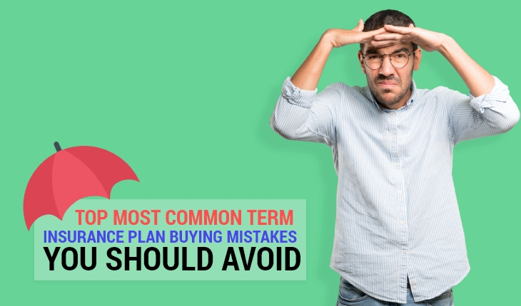 Top Most Common Term Insurance Plan Buying Mistakes You Should Avoid