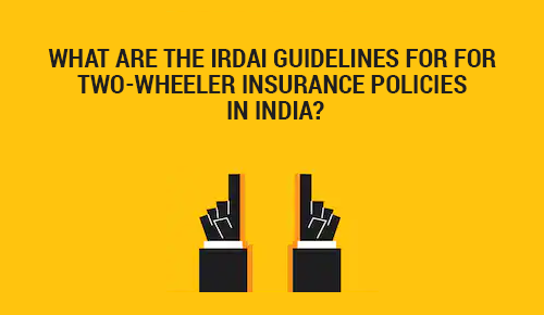 What Are the IRDAI Guidelines for Two-Wheeler Insurance Policies in India?
