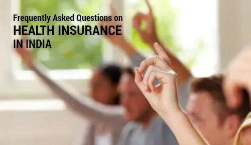 Frequently Asked Questions on Health Insurance in India 2019