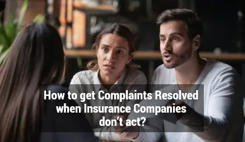 How to get Complaints Resolved when Insurance Companies don't act?
