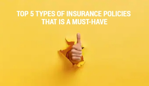 Top 5 Types of Insurance Policies that is a must-have