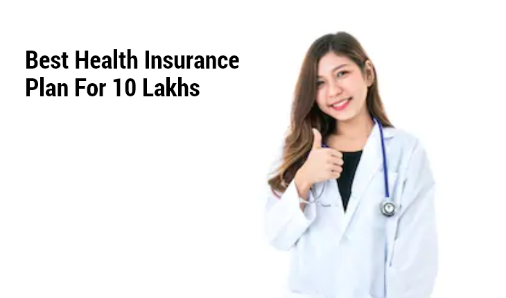 Best Health Insurance Plans for 10 Lakhs