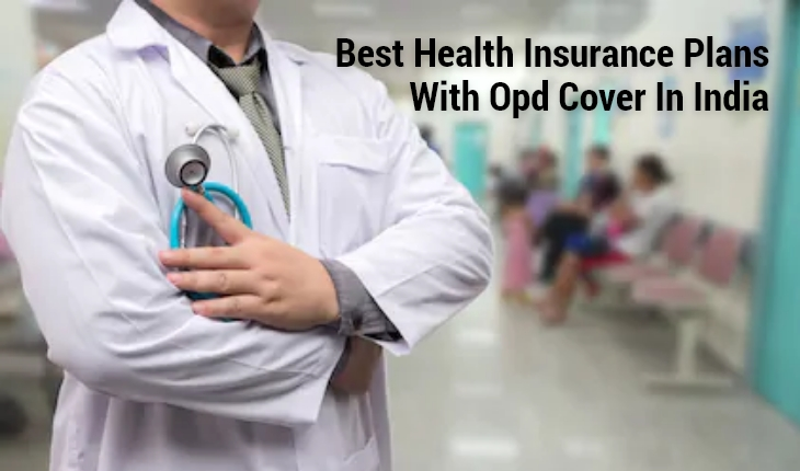 Best Health Insurance Plan with OPD Cover In India