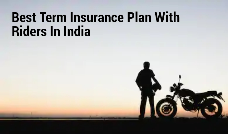 Best Term Insurance Plan with Riders In India