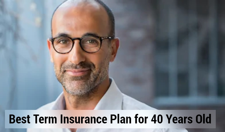 Best Term Insurance Plan For 40 Years Old
