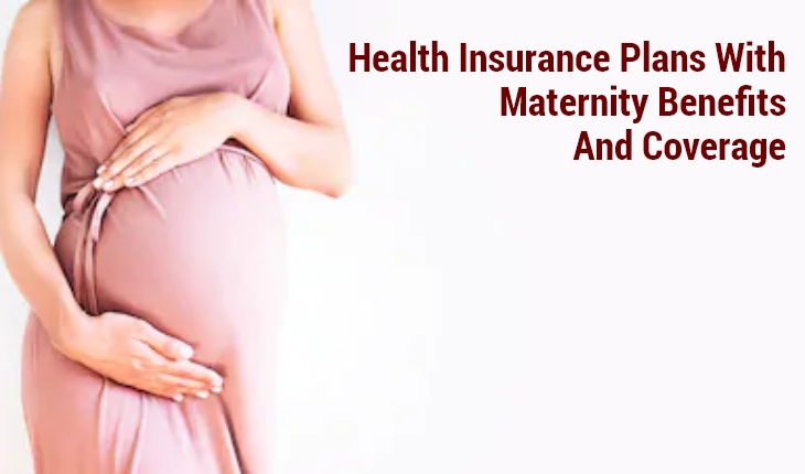 Health Insurance Plans with Maternity Benefits and Coverage