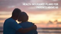 Health Insurance Plans For Parents above 60