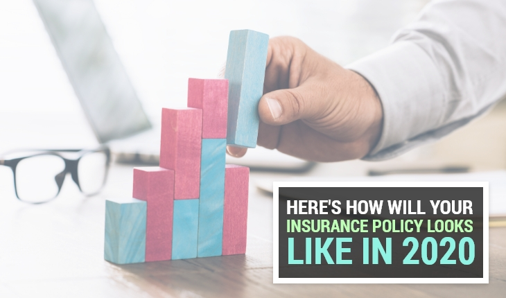 Here's How  Will Your Insurance Policy Look like in 2020