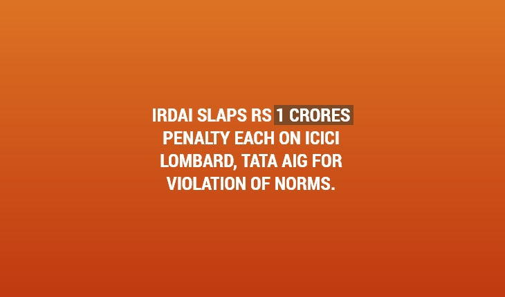 IRDAI Slaps Rs 1 Crore Penalty on Both ICICI Lombard and Tata AIG for Violation of Norms