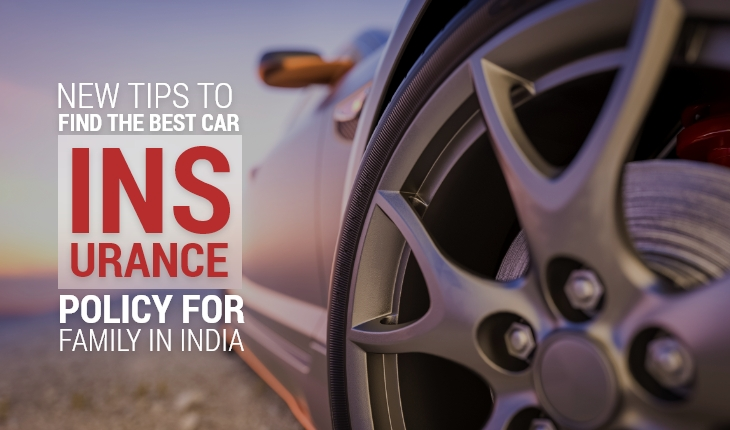 New Tips to find the Best Car Insurance Policy for Family in India
