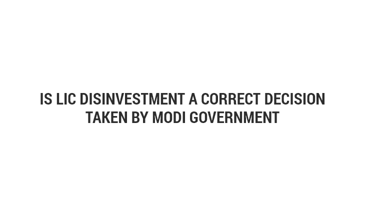 Is LIC Disinvestment a Correct Decision Taken by Modi Government