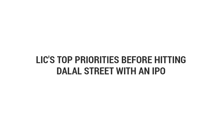 LIC's Top Priorities before Hitting Dalal Street with an IPO