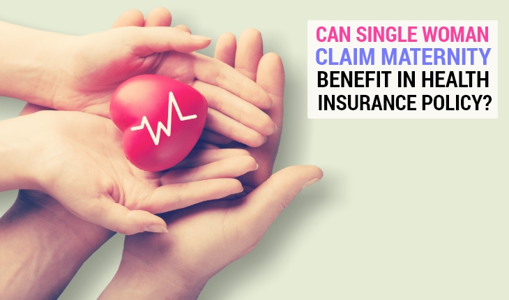 Can a Single Woman Claim Maternity Benefit in Health Insurance Policy?