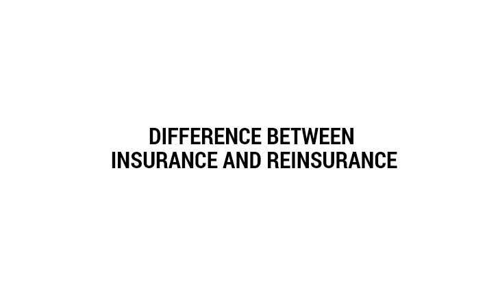 Difference Between Insurance and Reinsurance