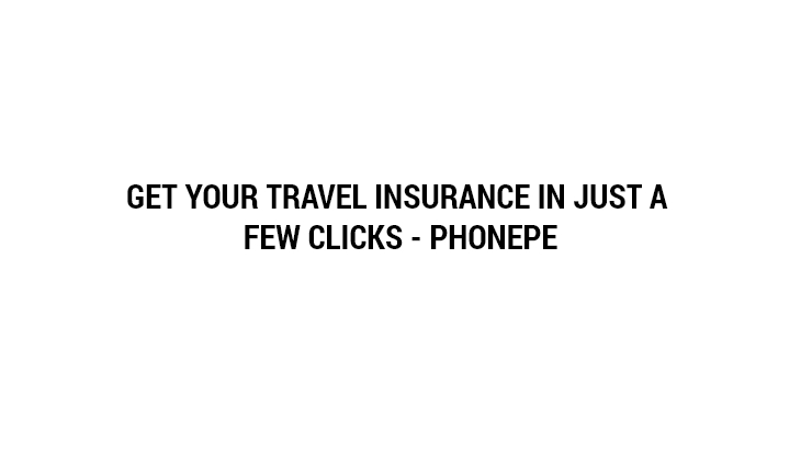 Get Your Travel Insurance in Just a Few Clicks – PhonePe