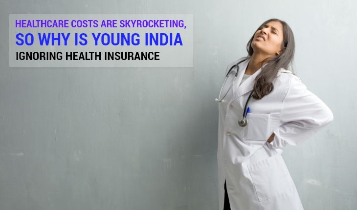 Healthcare Costs are Skyrocketing, So Why is Young India Ignoring Health Insurance?