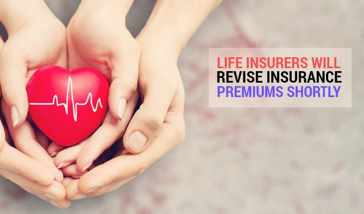 Life Insurers Will Revise Insurance Premiums Shortly