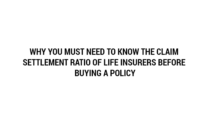 Why You Must Need to Know the Claim Settlement Ratio of Life Insurers Before Buying a Policy?