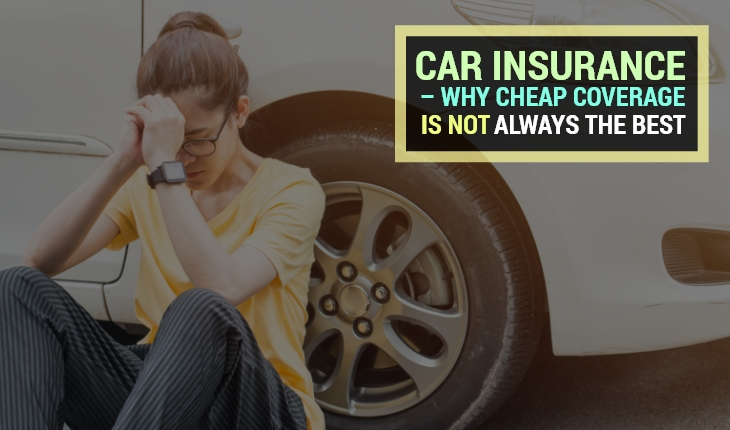Car Insurance – Why Cheap Coverage is not Always the Best