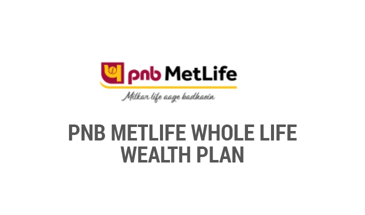 PNB MetLife Whole Life Wealth Plan