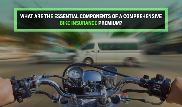 Essential Components of a Comprehensive Bike Insurance Premium