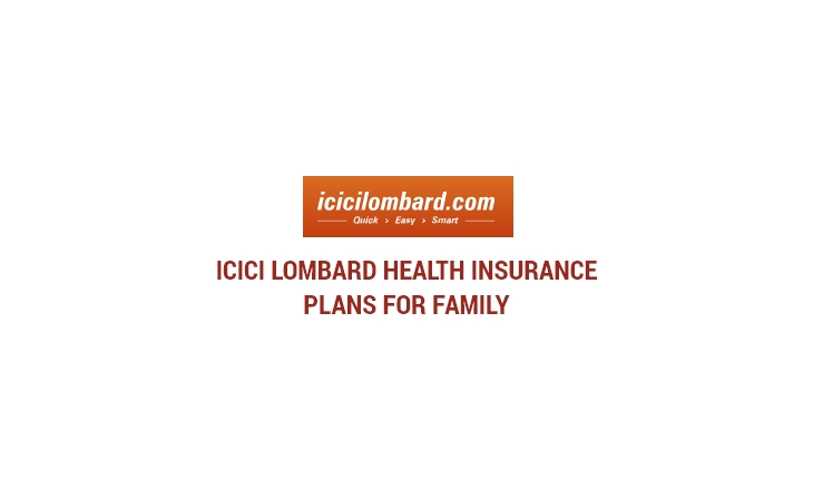 ICICI Lombard Health Insurance Plans for Family