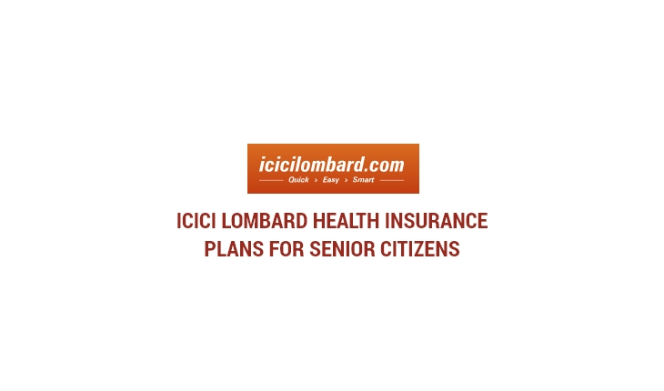 ICICI Lombard Health Insurance Plans for Senior Citizens