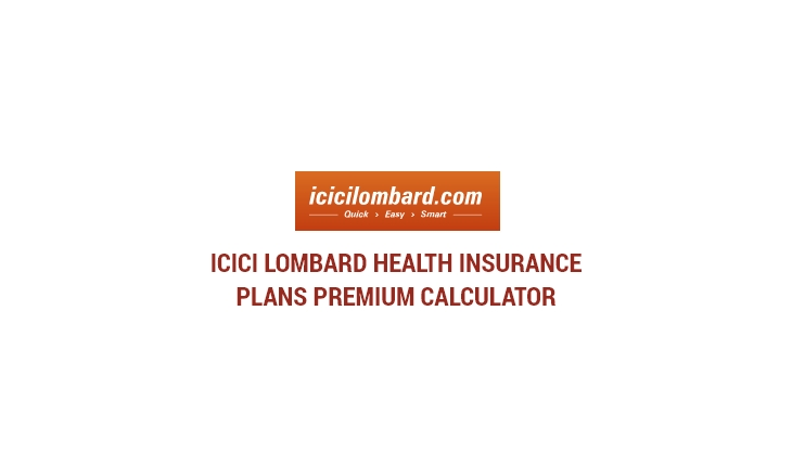 ICICI Lombard Health Insurance Plans Premium Calculator
