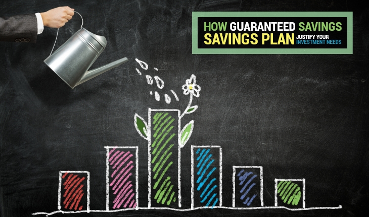 How Guaranteed Savings Plan Justify Your Investment Needs?