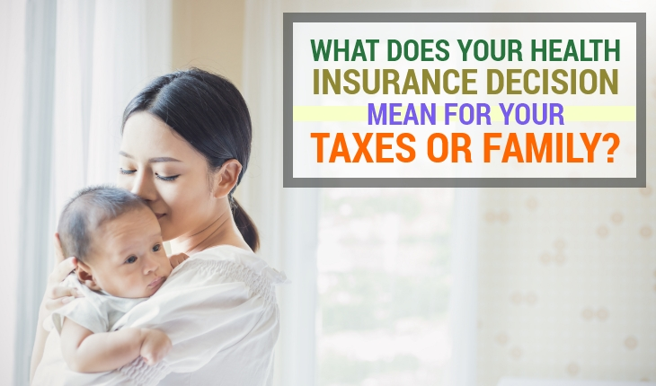 What Does Your Health Insurance Decision Mean for Your Taxes or Family?